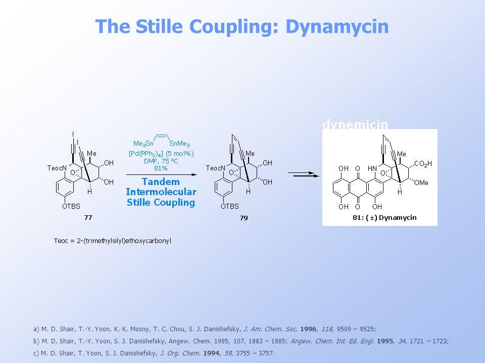 The Stille Coupling: Dynamycin a) M. D. Shair, T.-Y. Yoon, K. K. Mosny, T. C. Chou, S. J. Danishefsky, J. Am. Chem. Soc. 1996, 118, 9509 – 9525; b) M.