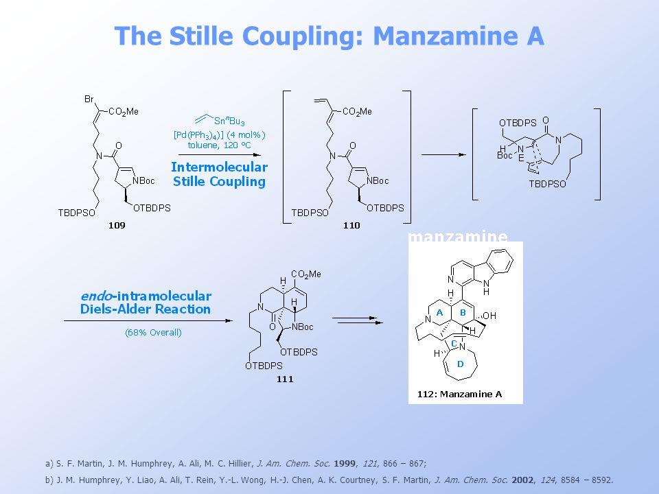 The Stille Coupling: Manzamine A a) S. F. Martin, J. M. Humphrey, A. Ali, M. C. Hillier, J. Am. Chem. Soc. 1999, 121, 866 – 867; b) J. M. Humphrey, Y.