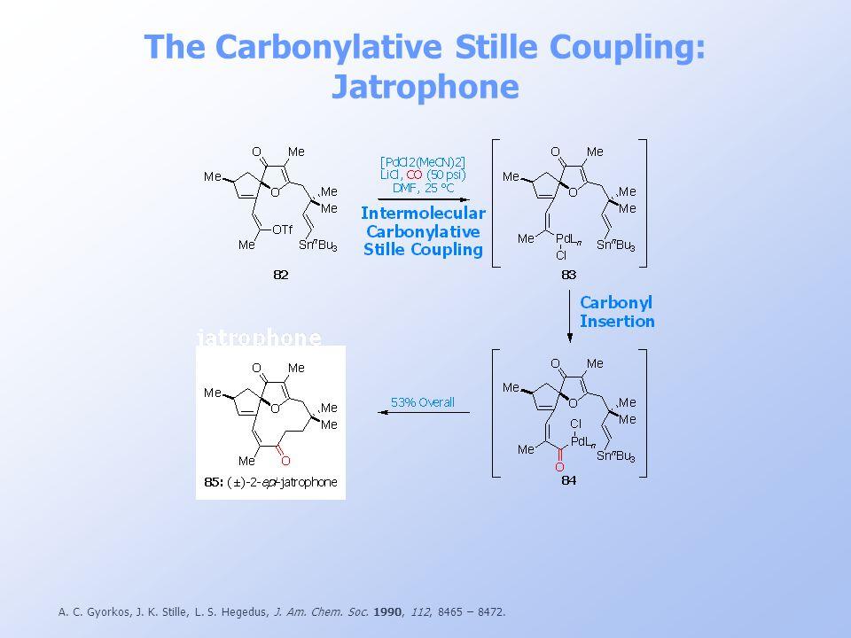 The Carbonylative Stille Coupling: Jatrophone A. C. Gyorkos, J. K. Stille, L. S. Hegedus, J. Am. Chem. Soc. 1990, 112, 8465 – 8472.