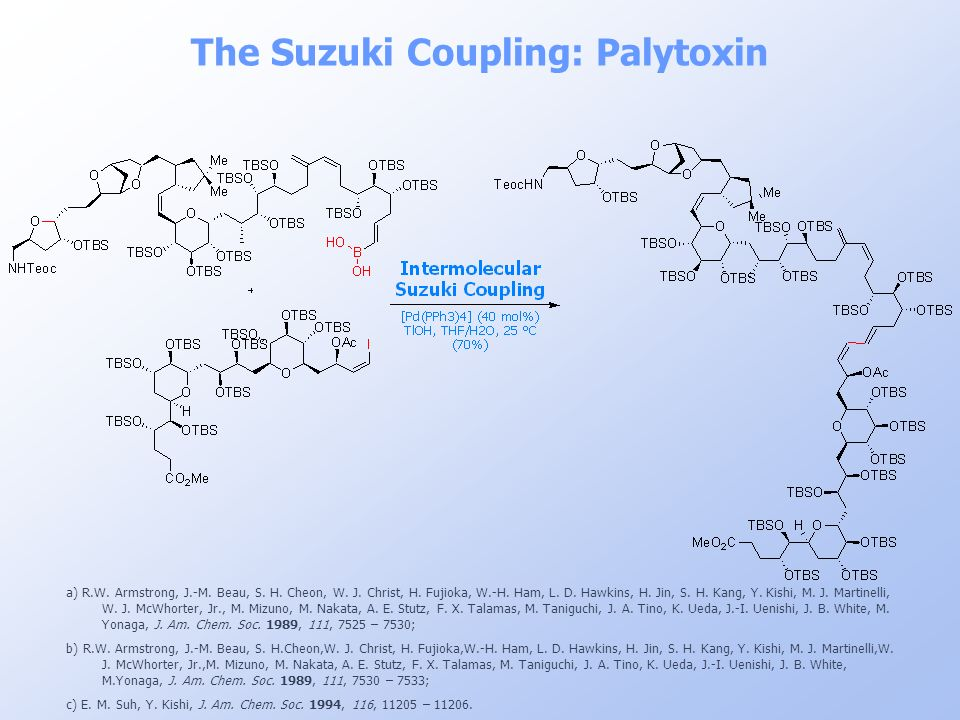 The Suzuki Coupling: Palytoxin a) R.W. Armstrong, J.-M. Beau, S. H. Cheon, W. J. Christ, H. Fujioka, W.-H. Ham, L. D. Hawkins, H. Jin, S. H. Kang, Y.