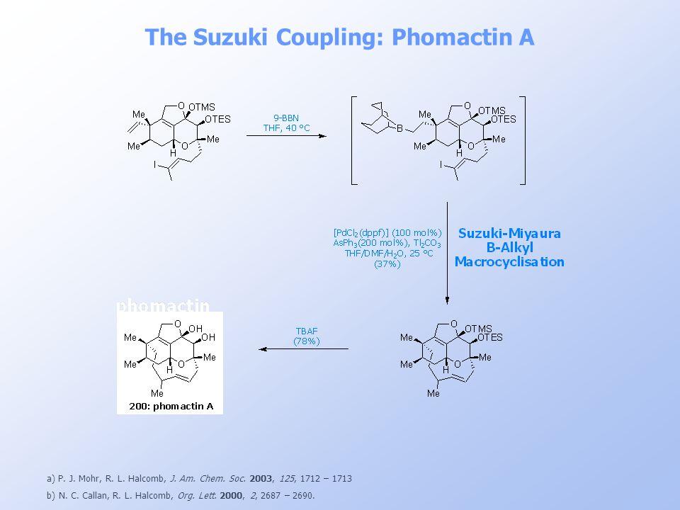 a) P. J. Mohr, R. L. Halcomb, J. Am. Chem. Soc. 2003, 125, 1712 – 1713 b) N. C. Callan, R. L. Halcomb, Org. Lett. 2000, 2, 2687 – 2690. The Suzuki Cou