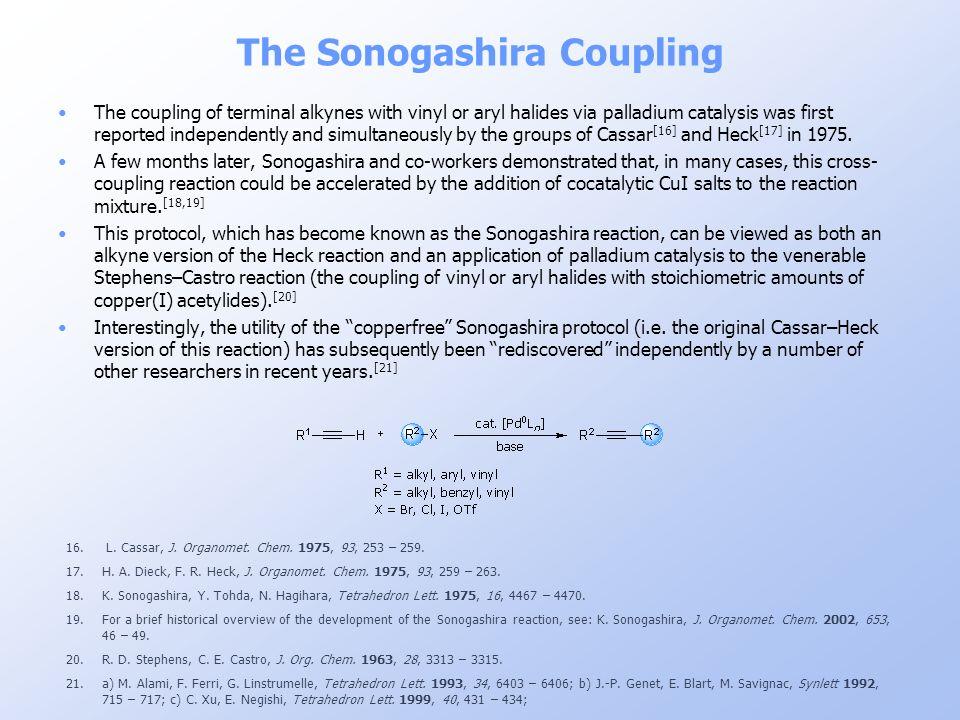 The Sonogashira Coupling 16. L. Cassar, J. Organomet. Chem. 1975, 93, 253 – 259. 17.H. A. Dieck, F. R. Heck, J. Organomet. Chem. 1975, 93, 259 – 263.
