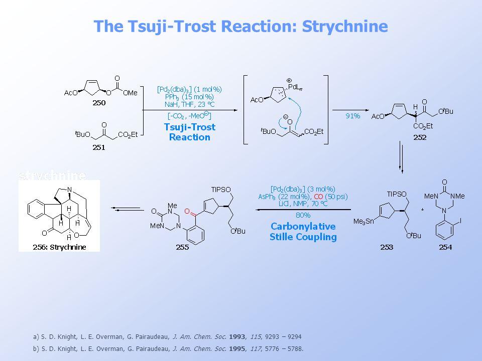 The Tsuji-Trost Reaction: Strychnine a) S. D. Knight, L. E. Overman, G. Pairaudeau, J. Am. Chem. Soc. 1993, 115, 9293 – 9294 b) S. D. Knight, L. E. Ov