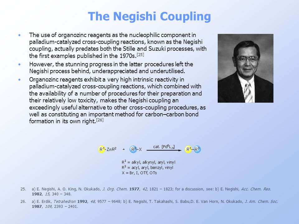 The Negishi Coupling 25.a) E. Negishi, A. O. King, N. Okukado, J. Org. Chem. 1977, 42, 1821 – 1823; for a discussion, see: b) E. Negishi, Acc. Chem. R