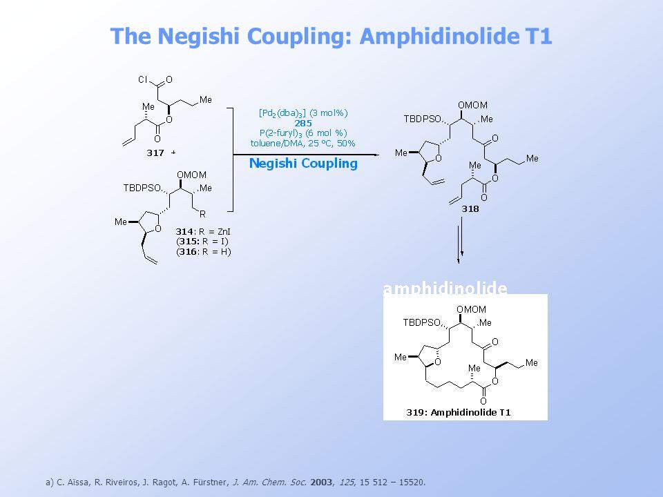 The Negishi Coupling: Amphidinolide T1 a) C. Aïssa, R. Riveiros, J. Ragot, A. Fürstner, J. Am. Chem. Soc. 2003, 125, 15 512 – 15520.
