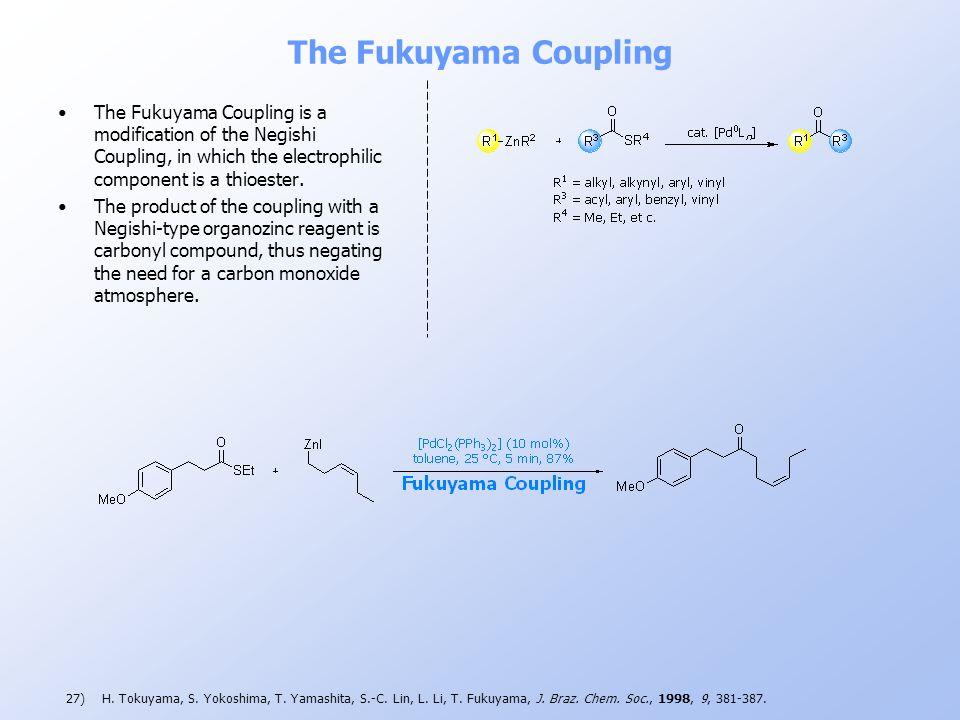 The Fukuyama Coupling 27)H. Tokuyama, S. Yokoshima, T. Yamashita, S.-C. Lin, L. Li, T. Fukuyama, J. Braz. Chem. Soc., 1998, 9, 381-387. The Fukuyama C