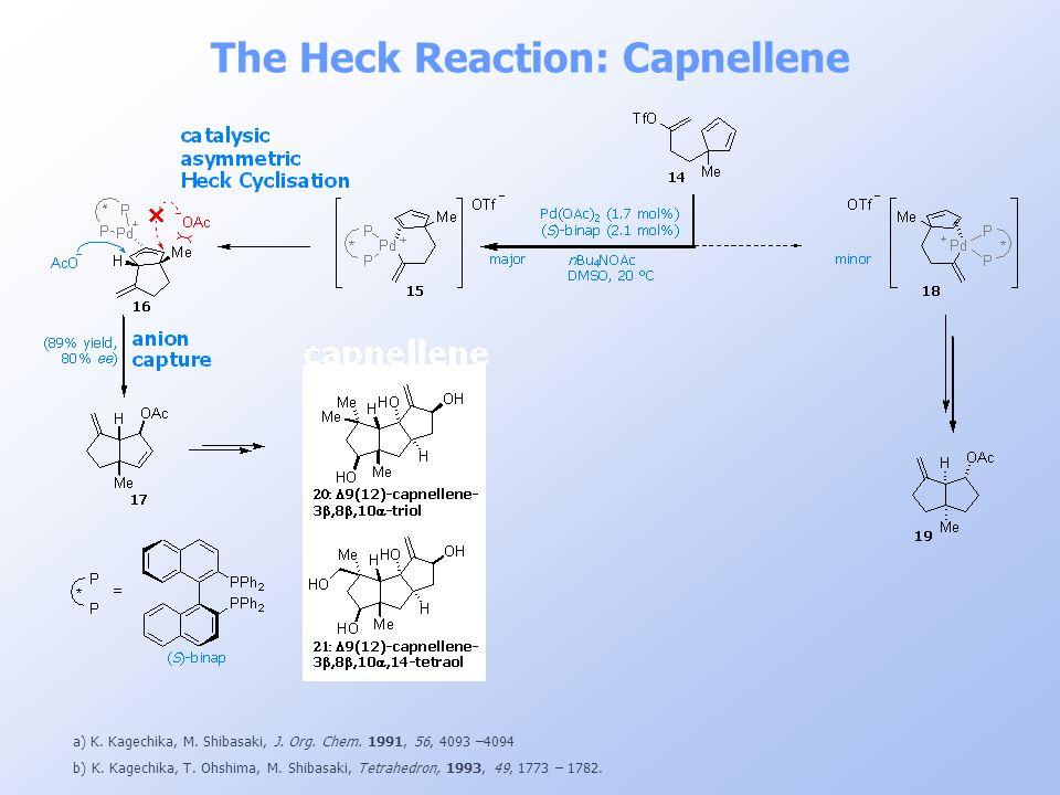 The Heck Reaction: Capnellene a) K. Kagechika, M. Shibasaki, J. Org. Chem. 1991, 56, 4093 –4094 b) K. Kagechika, T. Ohshima, M. Shibasaki, Tetrahedron
