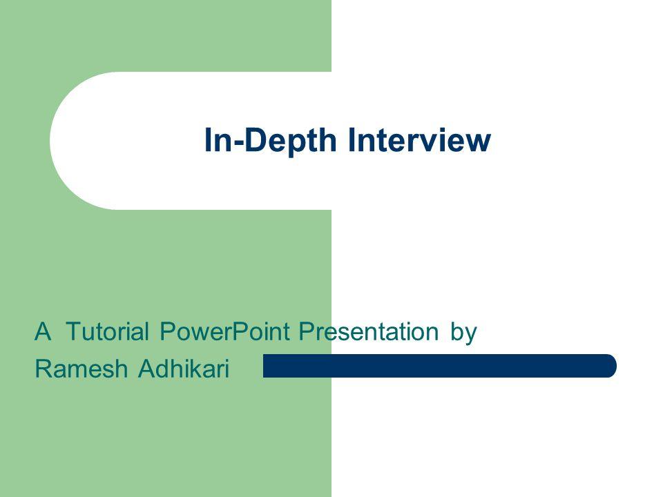In-Depth Interview A Tutorial PowerPoint Presentation by Ramesh Adhikari