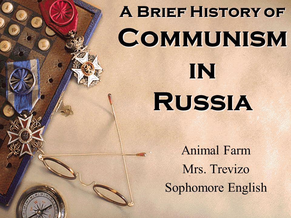 A Brief History of Communism in Russia Animal Farm Mrs. Trevizo Sophomore English