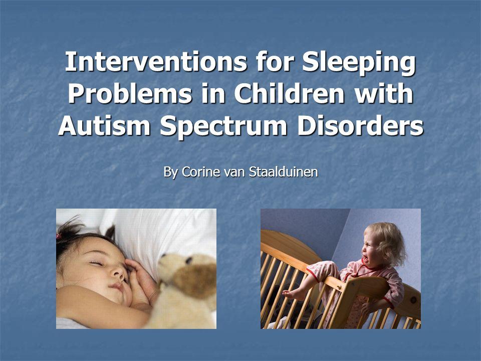 Interventions for Sleeping Problems in Children with Autism Spectrum Disorders By Corine van Staalduinen