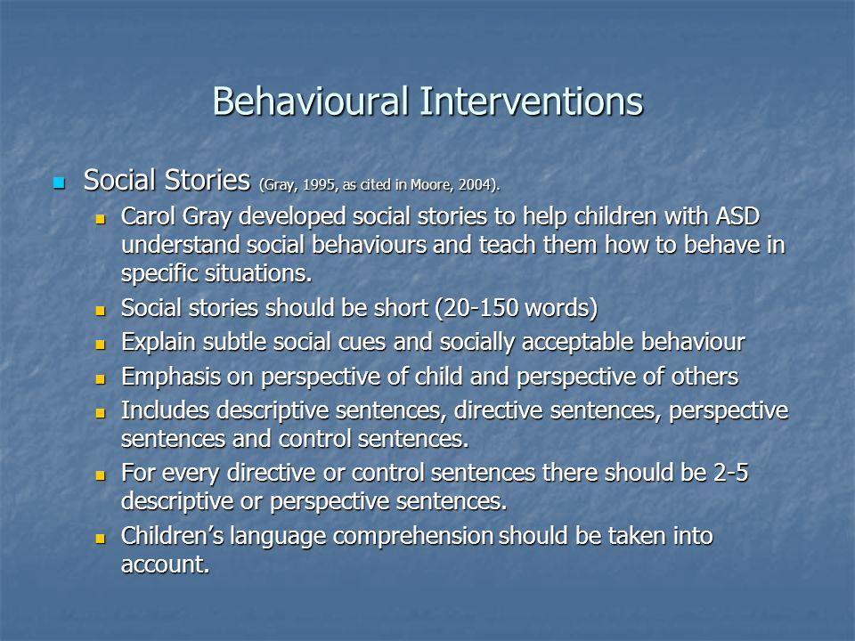 Behavioural Interventions Social Stories (Gray, 1995, as cited in Moore, 2004). Social Stories (Gray, 1995, as cited in Moore, 2004). Carol Gray devel