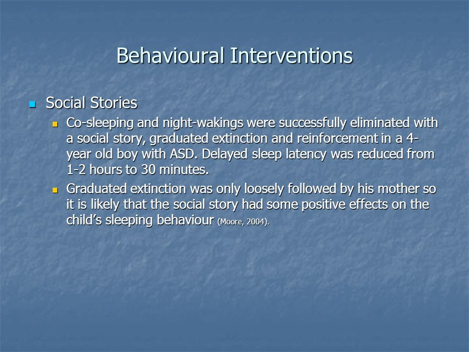 Behavioural Interventions Social Stories Social Stories Co-sleeping and night-wakings were successfully eliminated with a social story, graduated exti