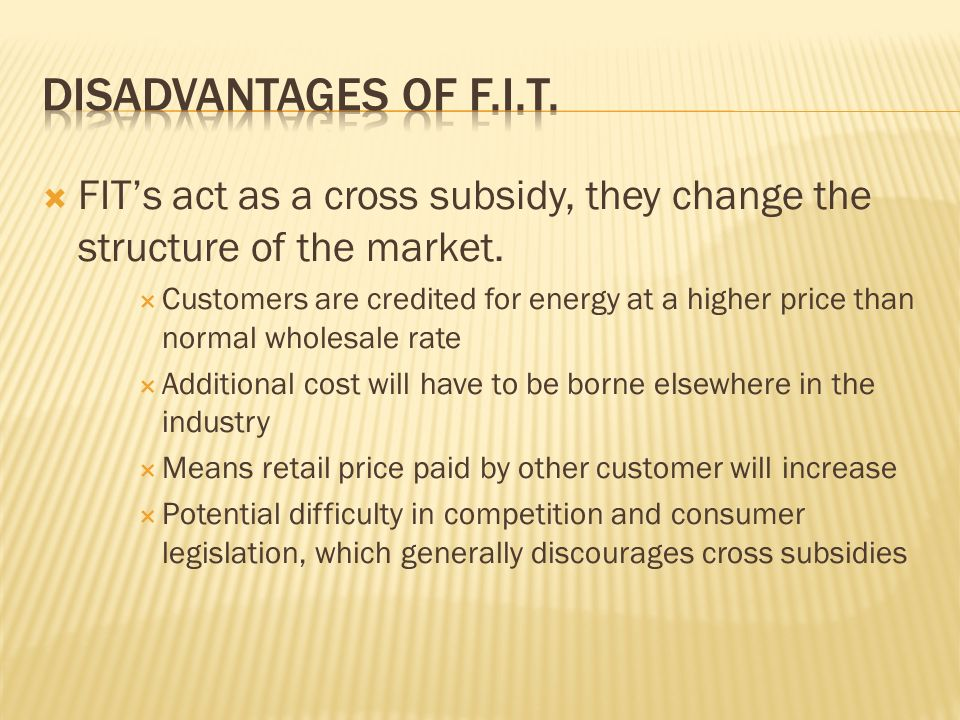 FITs act as a cross subsidy, they change the structure of the market.