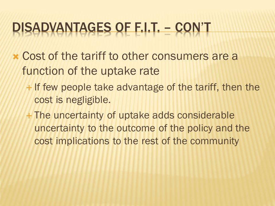 Cost of the tariff to other consumers are a function of the uptake rate If few people take advantage of the tariff, then the cost is negligible.