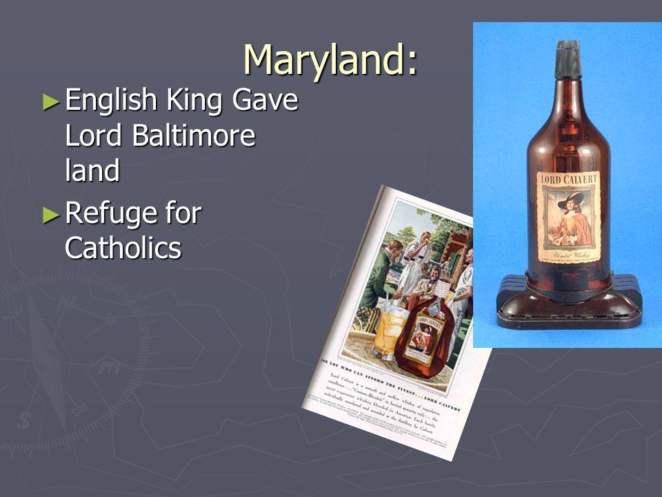 Maryland: English King Gave Lord Baltimore land English King Gave Lord Baltimore land Refuge for Catholics Refuge for Catholics