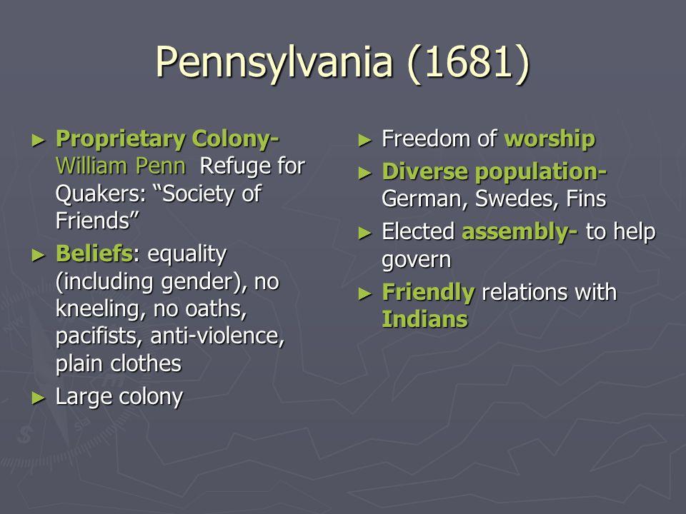 Pennsylvania (1681) Proprietary Colony- William Penn Refuge for Quakers: Society of Friends Proprietary Colony- William Penn Refuge for Quakers: Socie