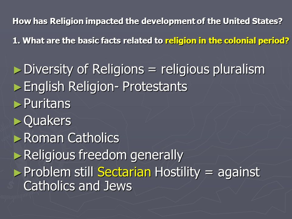 How has Religion impacted the development of the United States? 1. What are the basic facts related to religion in the colonial period? Diversity of R