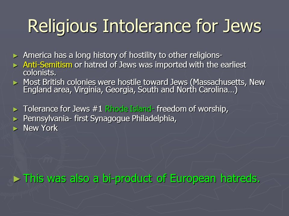 Religious Intolerance for Jews America has a long history of hostility to other religions- America has a long history of hostility to other religions-