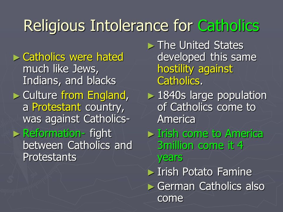 Religious Intolerance for Catholics Catholics were hated much like Jews, Indians, and blacks Catholics were hated much like Jews, Indians, and blacks