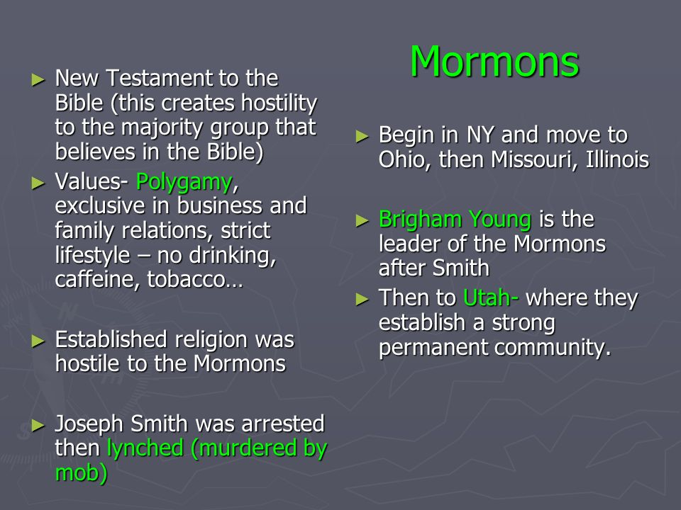 Mormons New Testament to the Bible (this creates hostility to the majority group that believes in the Bible) New Testament to the Bible (this creates