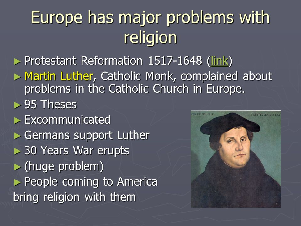 Europe has major problems with religion Protestant Reformation 1517-1648 (link) Protestant Reformation 1517-1648 (link)link Martin Luther, Catholic Mo