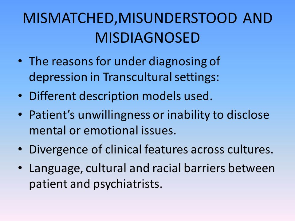 MISMATCHED,MISUNDERSTOOD AND MISDIAGNOSED The reasons for under diagnosing of depression in Transcultural settings: Different description models used.