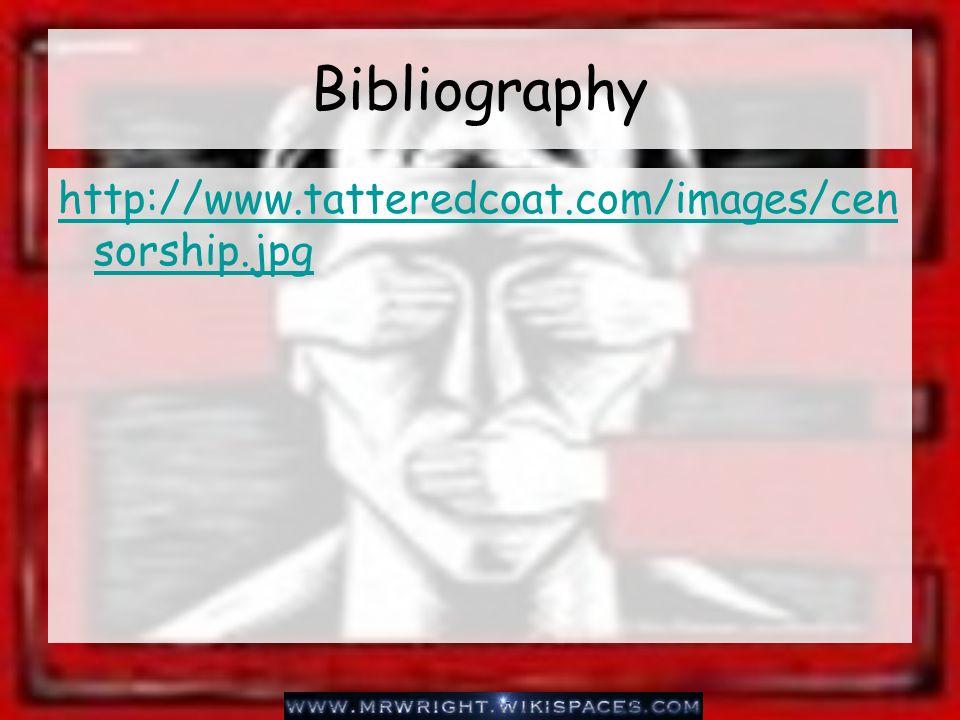 Bibliography http://www.tatteredcoat.com/images/cen sorship.jpg
