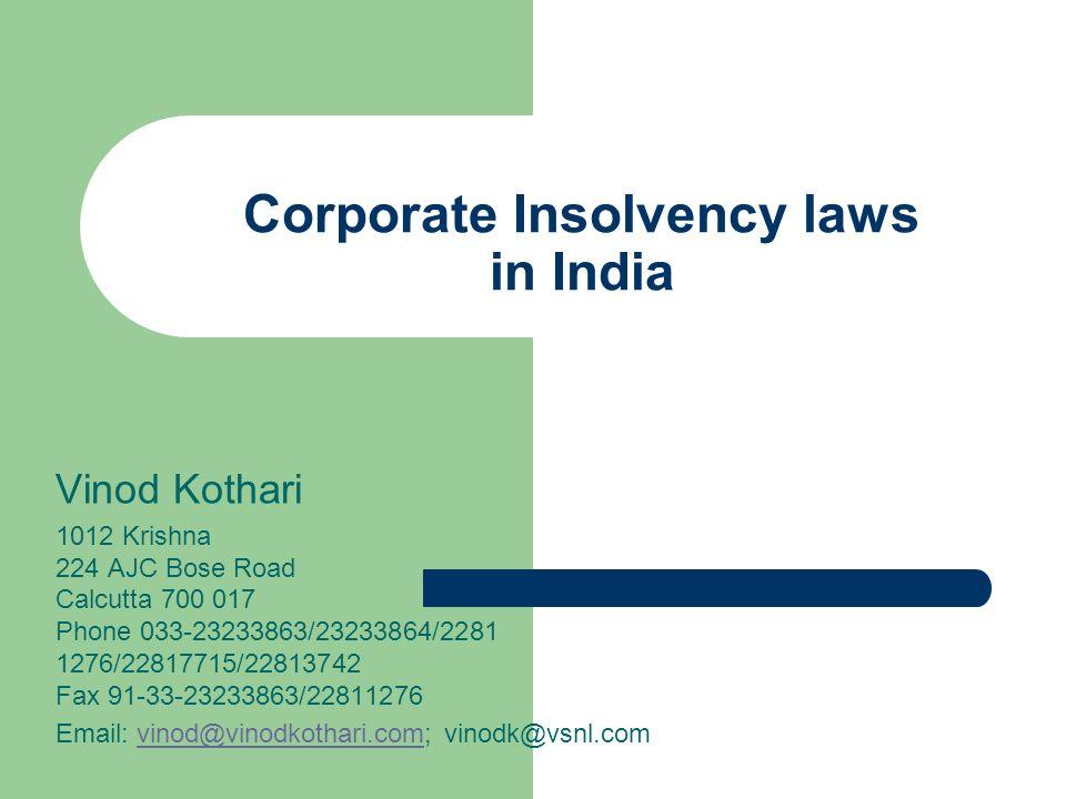 Corporate Insolvency laws in India Vinod Kothari 1012 Krishna 224 AJC Bose Road Calcutta 700 017 Phone 033-23233863/23233864/2281 1276/22817715/22813742 Fax 91-33-23233863/22811276 Email: vinod@vinodkothari.com; vinodk@vsnl.comvinod@vinodkothari.com
