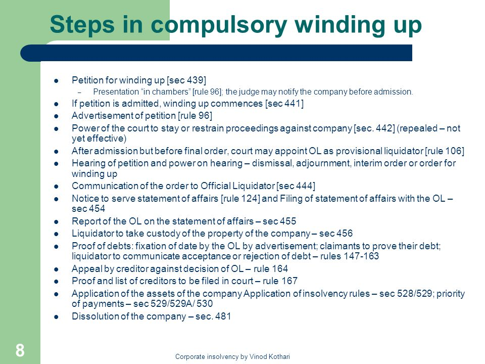 Corporate insolvency by Vinod Kothari 8 Steps in compulsory winding up Petition for winding up [sec 439] – Presentation in chambers [rule 96]; the jud