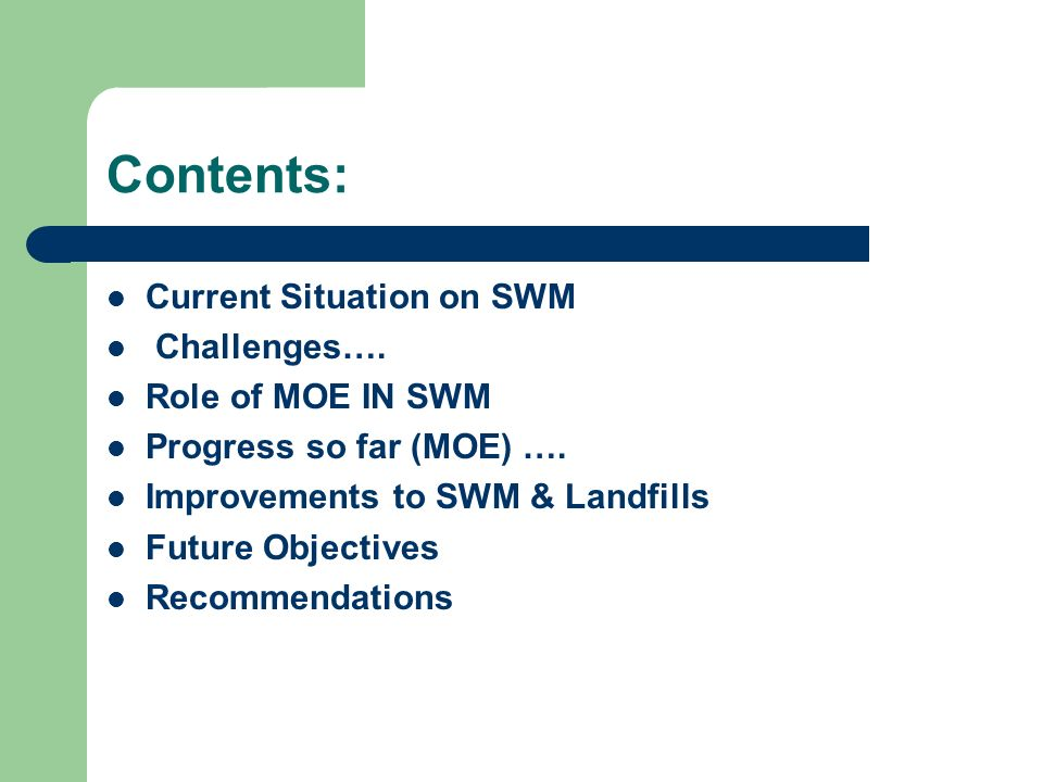 Contents: Current Situation on SWM Challenges…. Role of MOE IN SWM Progress so far (MOE) …. Improvements to SWM & Landfills Future Objectives Recommen