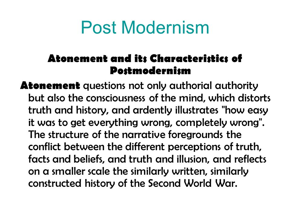 Post Modernism Ian McEwan Atonement by Ian McEwan employs several characteristics of postmodernism in its narrative techniques that foreground the con