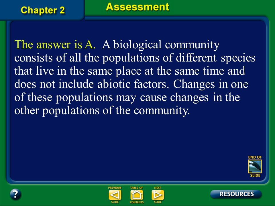 Chapter Assessment Question 1 Which of the following is a biological community? D. the factors interacting in an aquatic ecosystem C. the abiotic fact