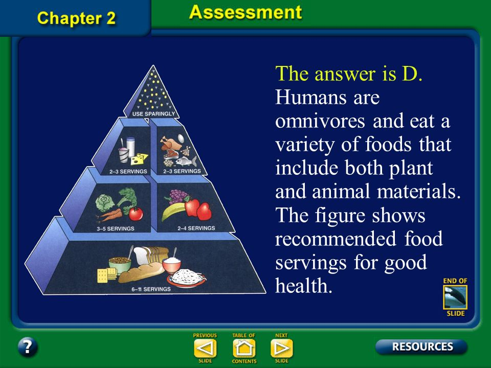 Chapter Assessment Question 7 Which type of organism consumes both plant and animal products? D. omnivore C. predator B. carnivore A. herbivore