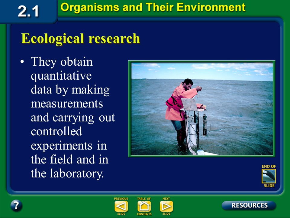Section 2.1 Summary – pages 35 - 45 Scientific research includes using descriptive and quantitative methods. Most ecologists use both descriptive and