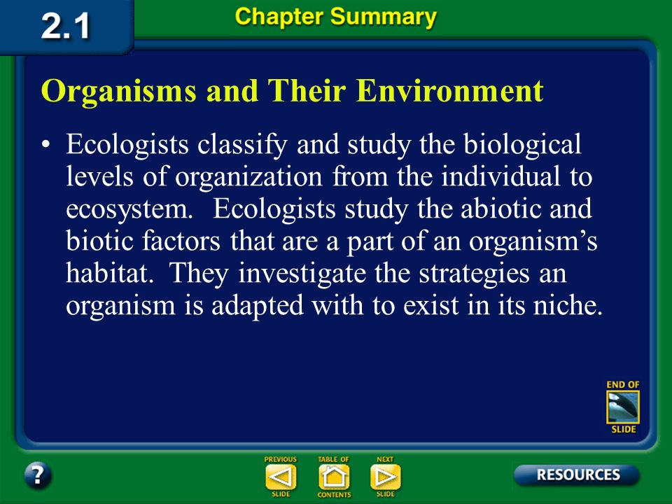 Chapter Summary – 2.1 Natural history, the observation of how organisms live out their lives in nature, led to the development of the science of ecolo
