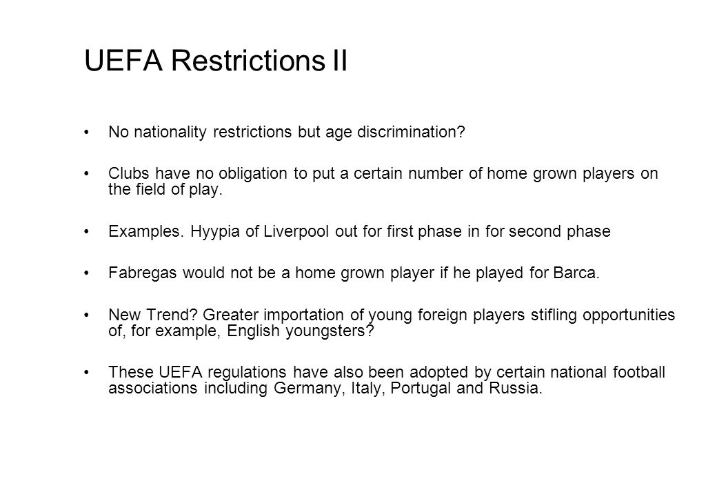 UEFA Restrictions II No nationality restrictions but age discrimination? Clubs have no obligation to put a certain number of home grown players on the