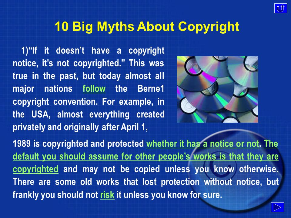 10 Big Myths About Copyright 1)If it doesnt have a copyright notice, its not copyrighted.