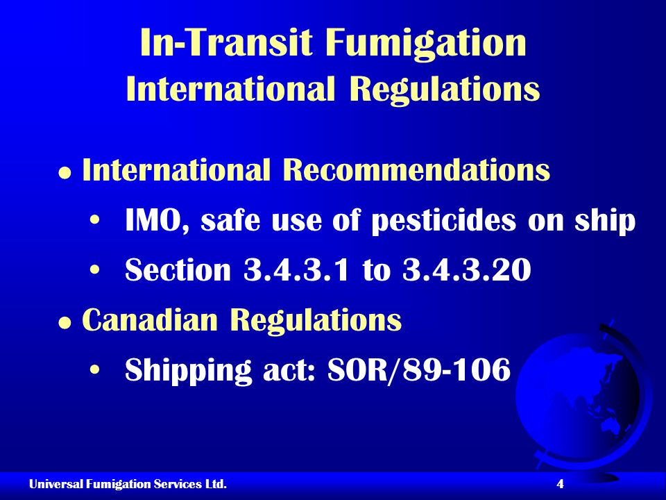 Universal Fumigation Services Ltd. 4 In-Transit Fumigation International Regulations l International Recommendations IMO, safe use of pesticides on sh
