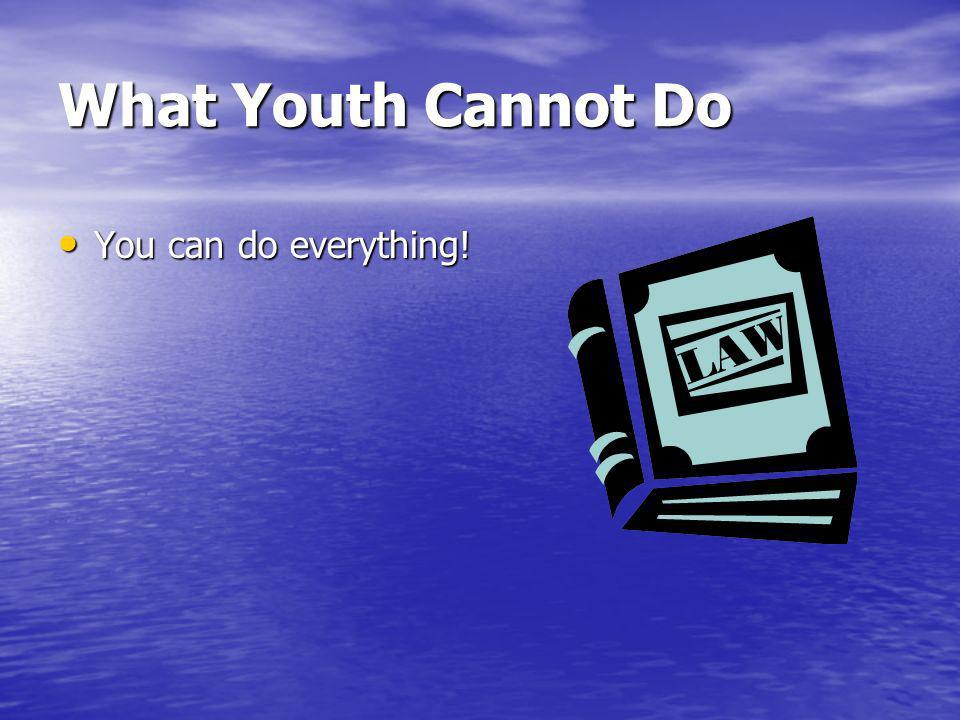 What Youth Cannot Do You can do everything! You can do everything!