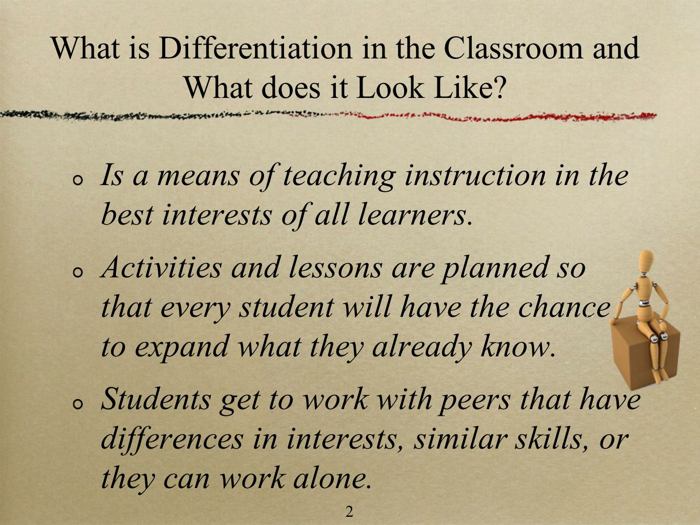 2 What is Differentiation in the Classroom and What does it Look Like? Is a means of teaching instruction in the best interests of all learners. Activ