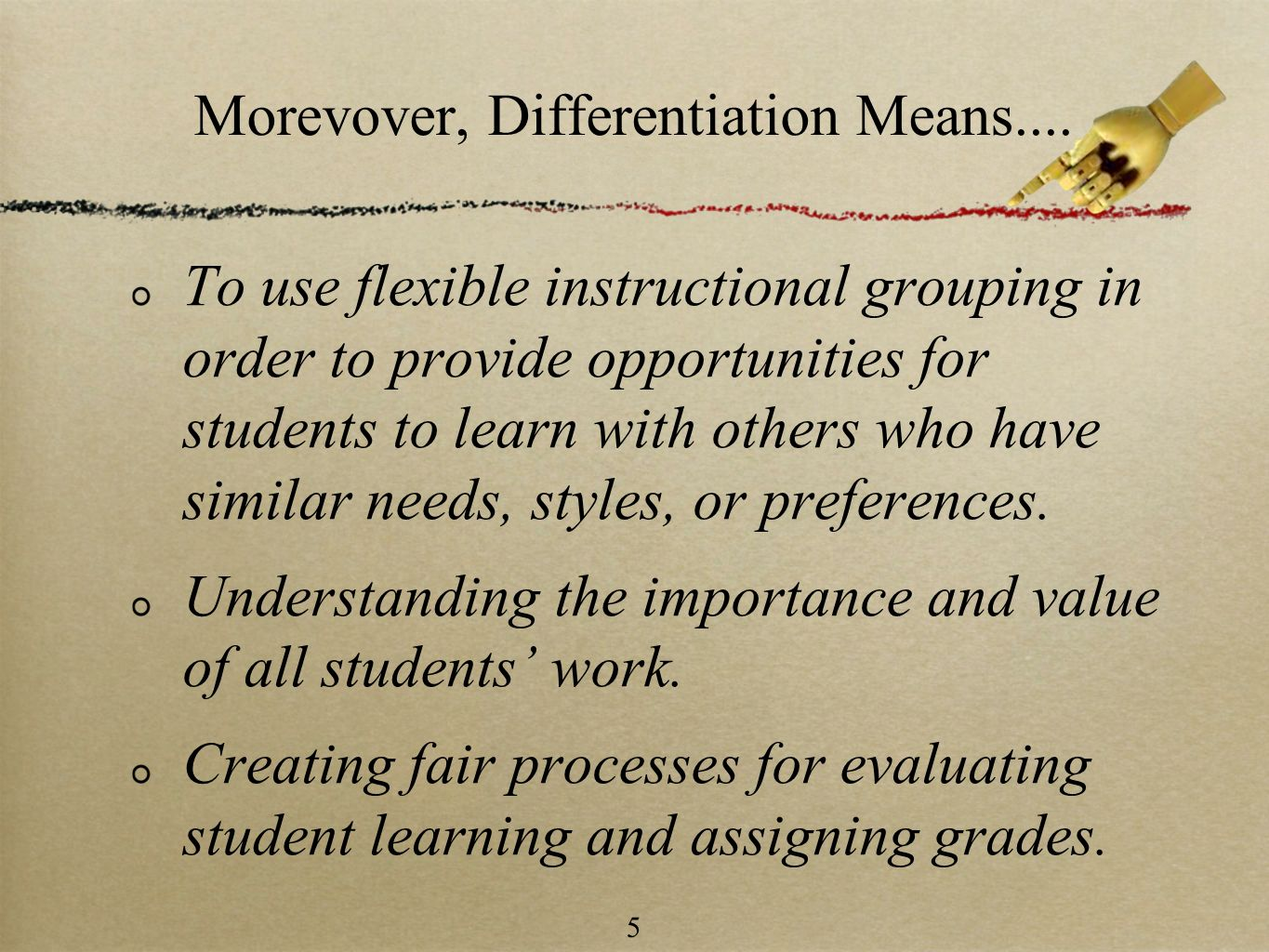 5 Morevover, Differentiation Means.... To use flexible instructional grouping in order to provide opportunities for students to learn with others who