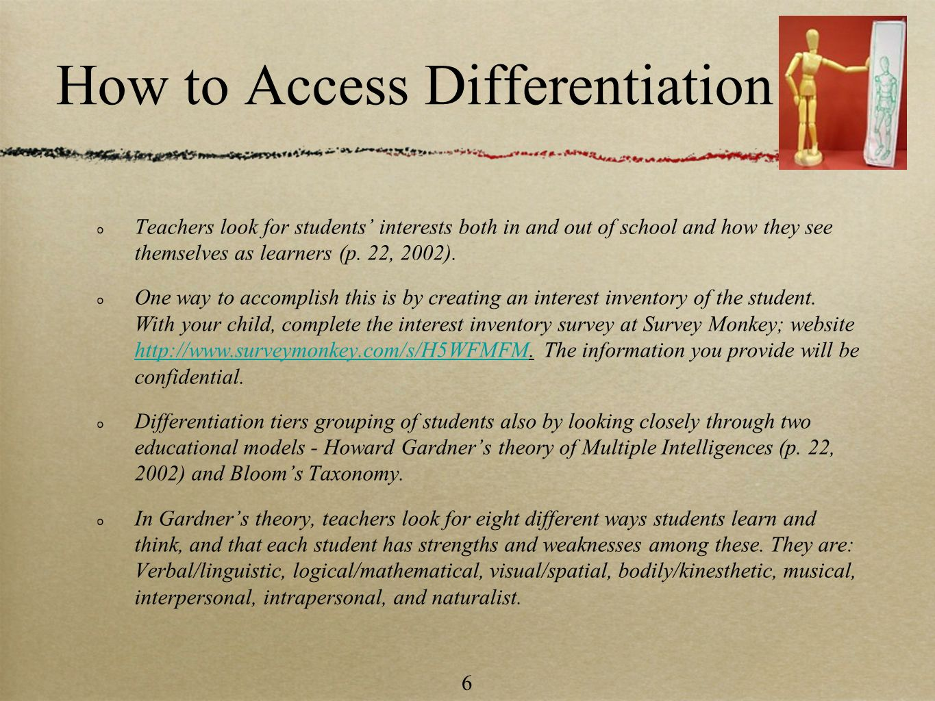 6 How to Access Differentiation Teachers look for students interests both in and out of school and how they see themselves as learners (p. 22, 2002).
