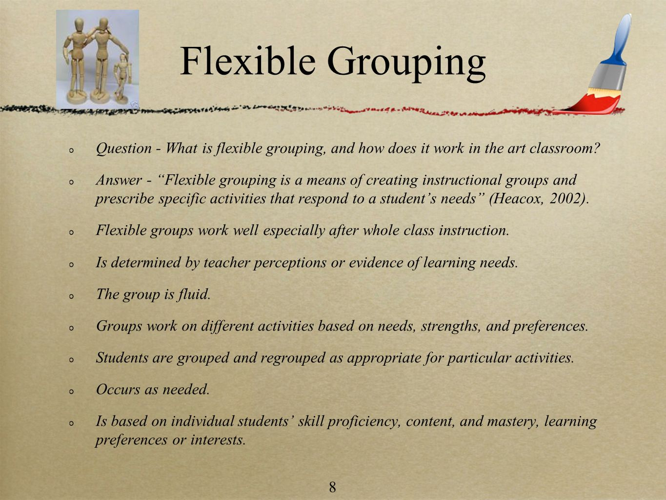 8 Flexible Grouping Question - What is flexible grouping, and how does it work in the art classroom? Answer - Flexible grouping is a means of creating