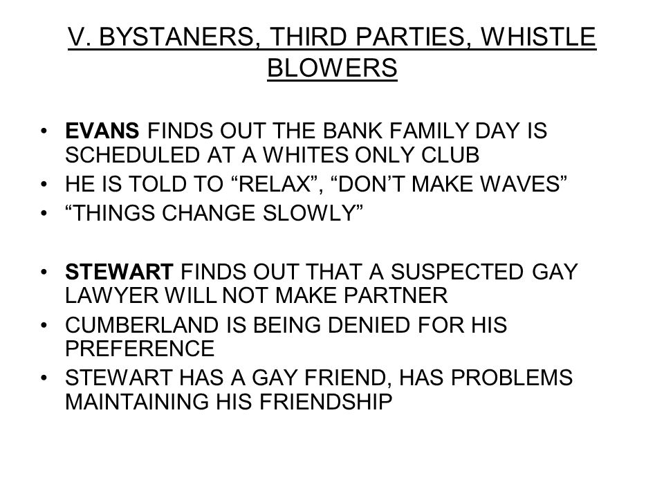 V. BYSTANERS, THIRD PARTIES, WHISTLE BLOWERS EVANS FINDS OUT THE BANK FAMILY DAY IS SCHEDULED AT A WHITES ONLY CLUB HE IS TOLD TO RELAX, DONT MAKE WAV