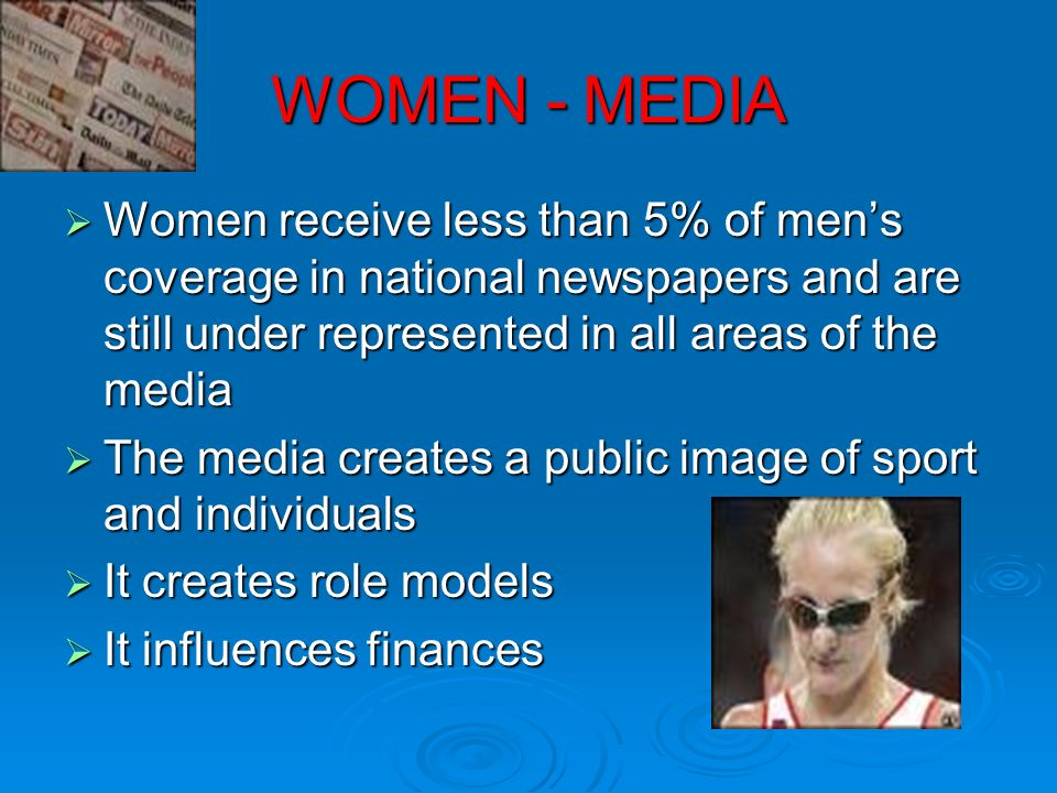 WOMEN - MEDIA Women receive less than 5% of mens coverage in national newspapers and are still under represented in all areas of the media Women recei