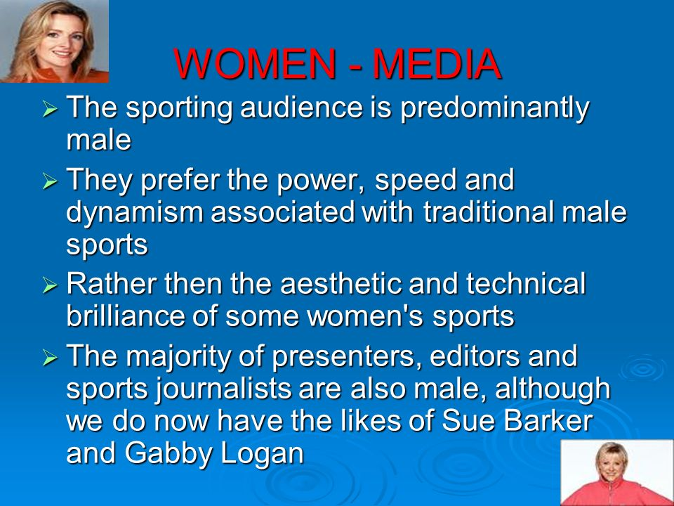 WOMEN - MEDIA The sporting audience is predominantly male The sporting audience is predominantly male They prefer the power, speed and dynamism associ