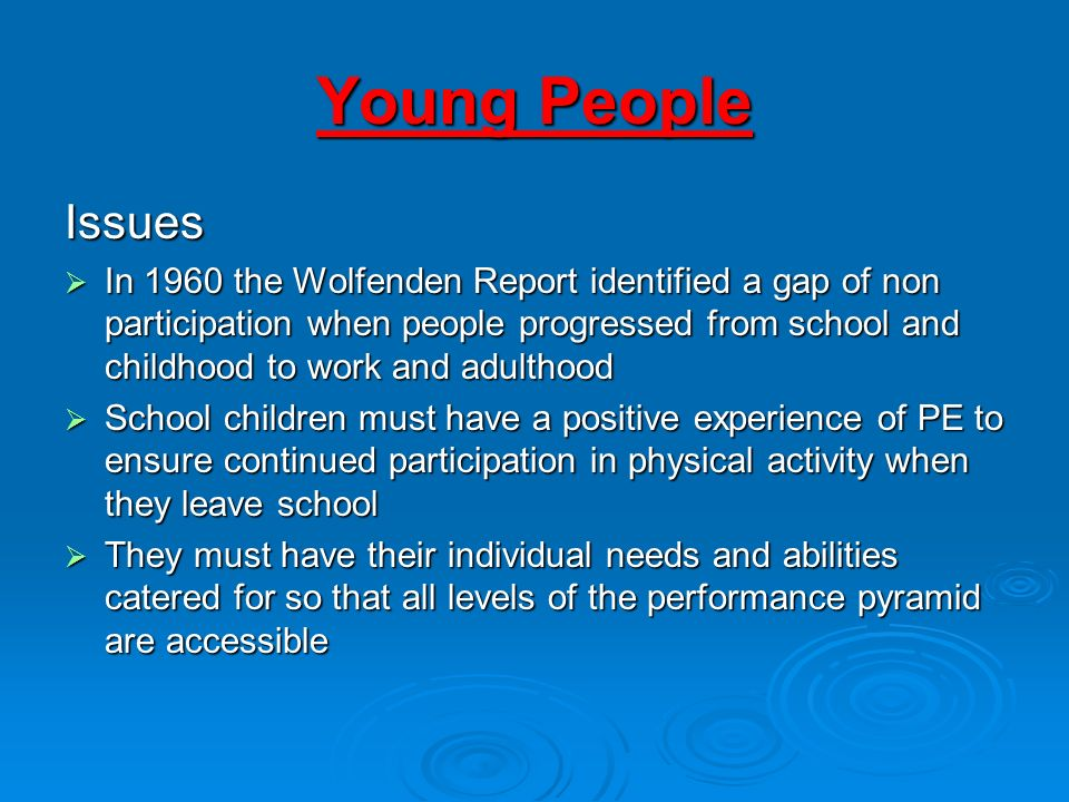 Young People Issues In 1960 the Wolfenden Report identified a gap of non participation when people progressed from school and childhood to work and ad