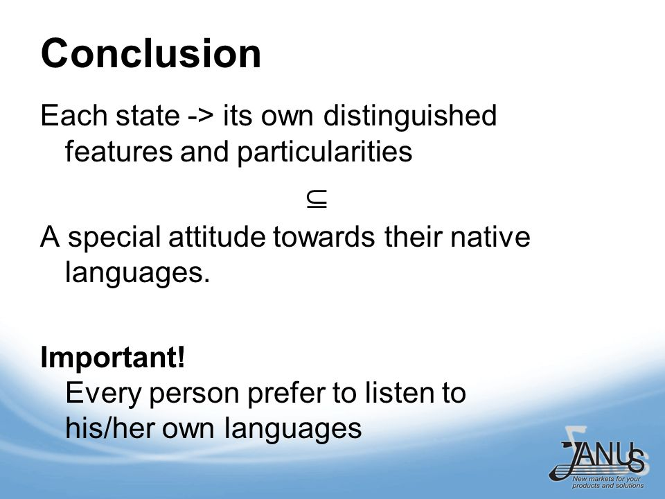 Conclusion Each state -> its own distinguished features and particularities Н A special attitude towards their native languages.