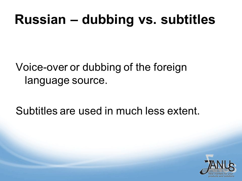 Russian – dubbing vs. subtitles Voice-over or dubbing of the foreign language source.