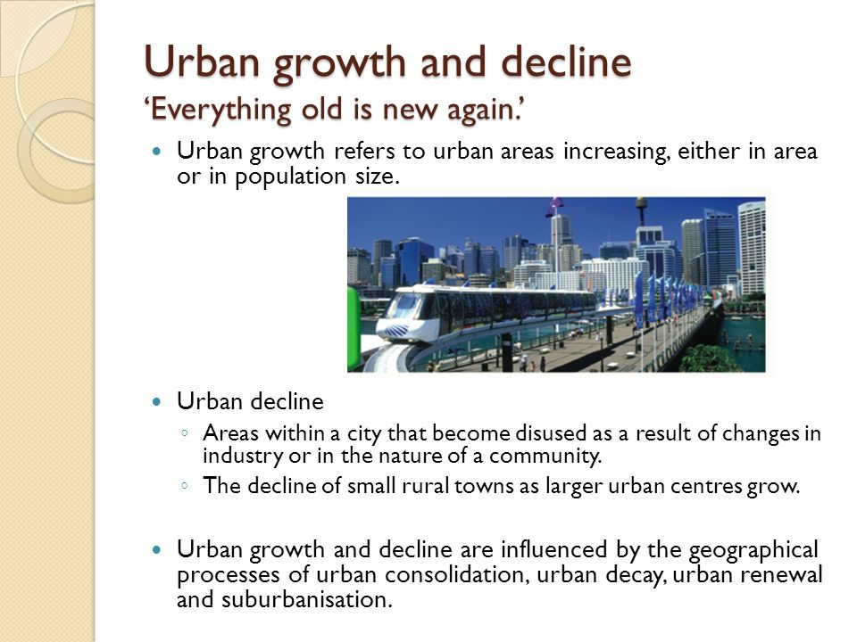 Urban growth and decline Everything old is new again. Urban growth refers to urban areas increasing, either in area or in population size. Urban decli